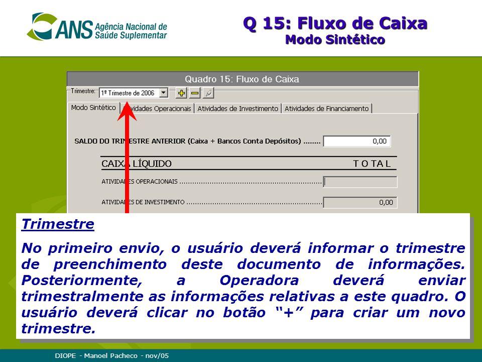 DIOPE - Manoel Pacheco - nov/05 Q 15: Fluxo de Caixa Modo Sintético Trimestre No primeiro envio, o usuário deverá informar o trimestre de preenchimento deste documento de informações.