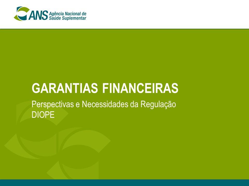 GARANTIAS FINANCEIRAS Perspectivas e Necessidades da Regulação DIOPE