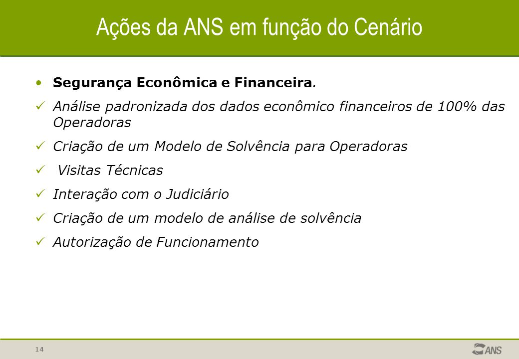 14 Ações da ANS em função do Cenário Segurança Econômica e Financeira. Análise padronizada dos dados econômico financeiros de 100% das Operadoras Cria