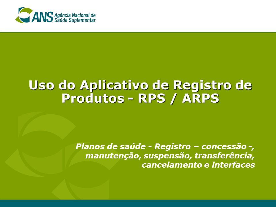 Planos de saúde - Registro – concessão -, manutenção, suspensão, transferência, cancelamento e interfaces Uso do Aplicativo de Registro de Produtos -