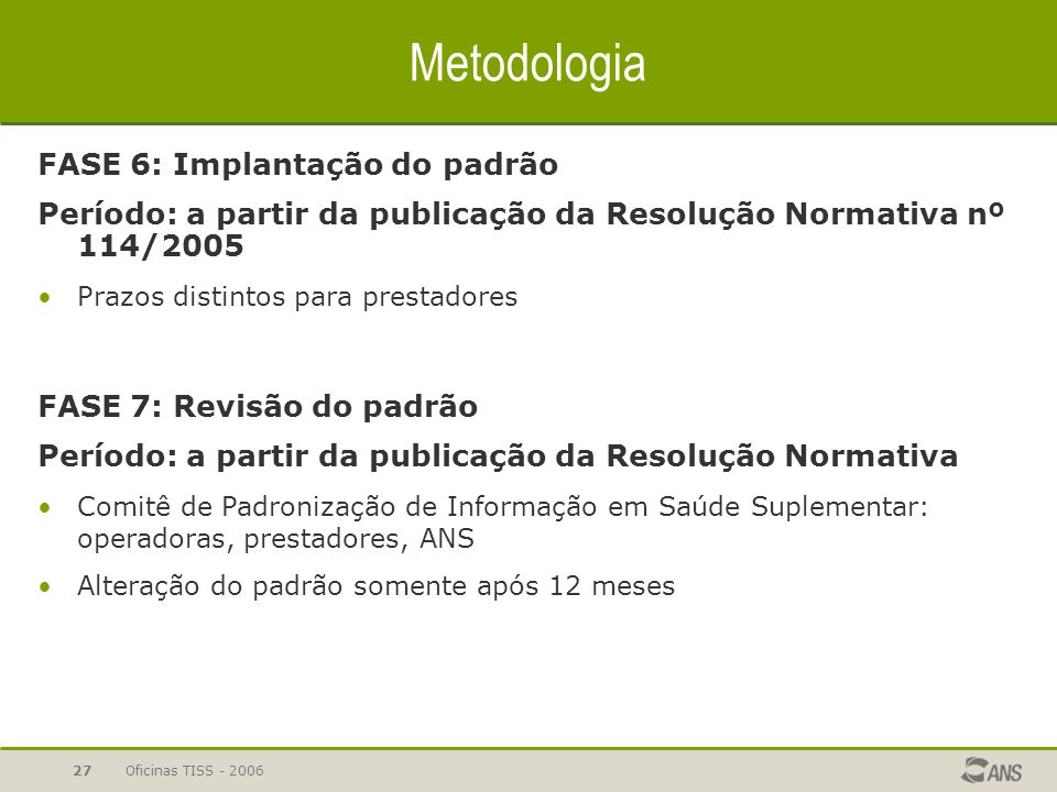 Oficinas TISS - 200626 Metodologia FASE 4: Estabelecimento do consenso Período: julho a dezembro/2004 Disponibilizadas as guias no site da ANS; Oficin