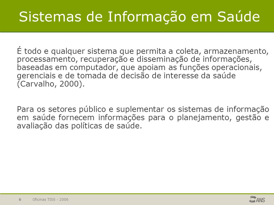 Oficinas TISS - 20065 A Visão da DIDES/GEPIS Melhorar a comparabilidade, qualidade, integridade e a utilidade da informação em saúde suplementar, a pa