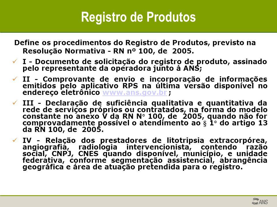 Registro de Produtos Define os procedimentos do Registro de Produtos, previsto na Resolução Normativa - RN nº 100, de 2005. I - Documento de solicitaç