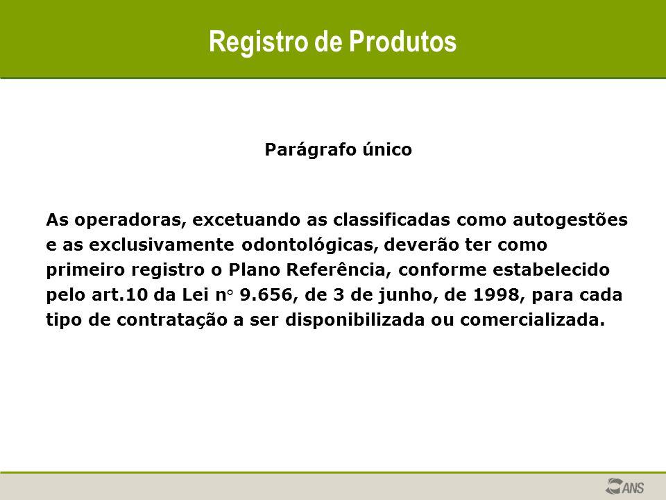 Registro de Produtos Parágrafo único As operadoras, excetuando as classificadas como autogestões e as exclusivamente odontológicas, deverão ter como p