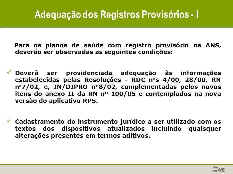 Adequação dos Registros Provisórios - I Para os planos de saúde com registro provisório na ANS, deverão ser observadas as seguintes condições: Deverá