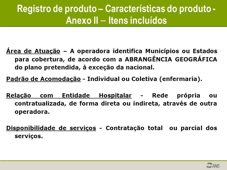 Registro de produto – Características do produto - Anexo II – Itens incluídos Área de Atuação – A operadora identifica Municípios ou Estados para cobe