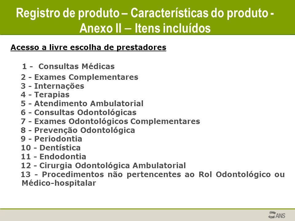 Registro de produto – Características do produto Acesso a livre escolha de prestadores 1 - Consultas Médicas 2 - Exames Complementares 3 - Internações