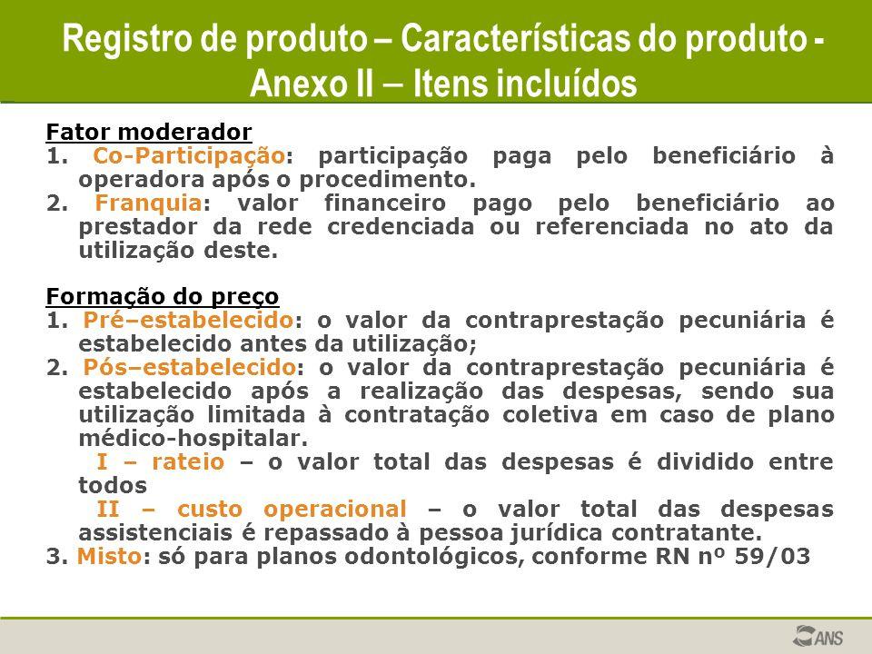 Registro de produto – Características do produto Fator moderador 1. Co-Participação: participação paga pelo beneficiário à operadora após o procedimen