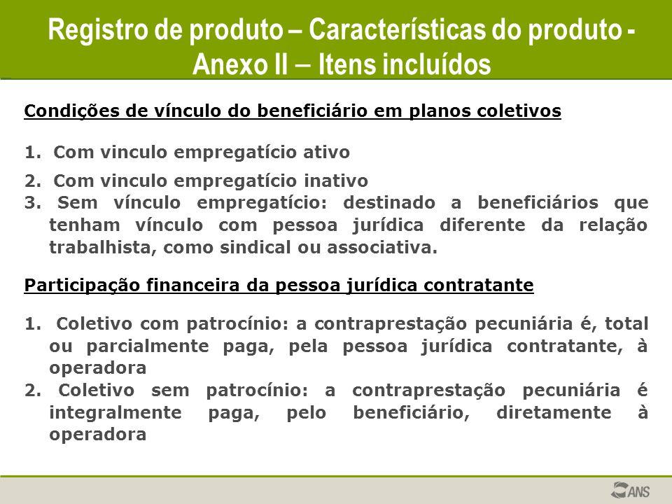 Registro de produto – Características do produto Condições de vínculo do beneficiário em planos coletivos 1. Com vinculo empregatício ativo 2. Com vin