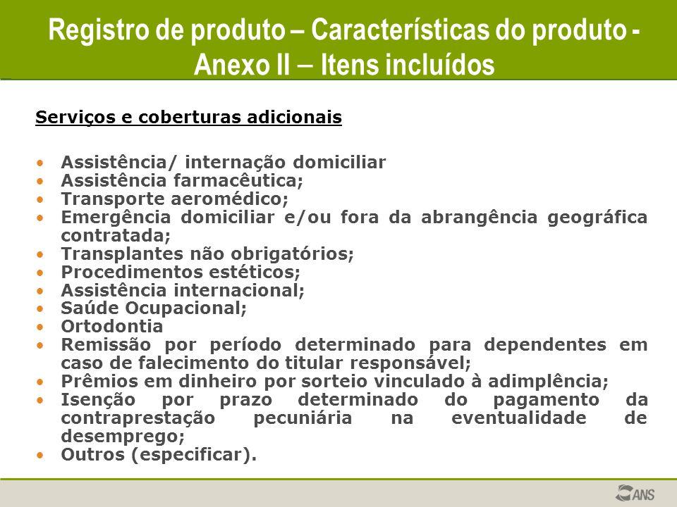 Registro de produto – Características do produto Serviços e coberturas adicionais Assistência/ internação domiciliar Assistência farmacêutica; Transpo