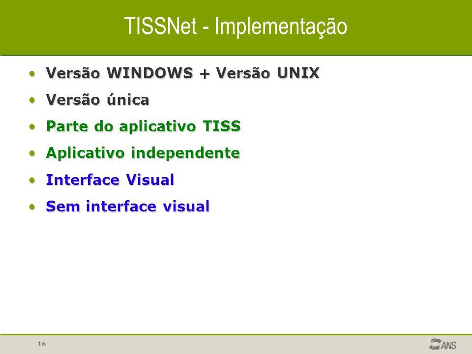 16 TISSNet - Implementação Versão WINDOWS + Versão UNIXVersão WINDOWS + Versão UNIX Versão únicaVersão única Parte do aplicativo TISSParte do aplicati