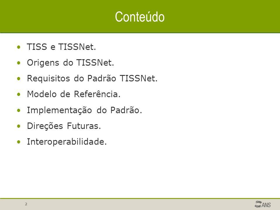 2 Conteúdo TISS e TISSNet. Origens do TISSNet. Requisitos do Padrão TISSNet. Modelo de Referência. Implementação do Padrão. Direções Futuras. Interope