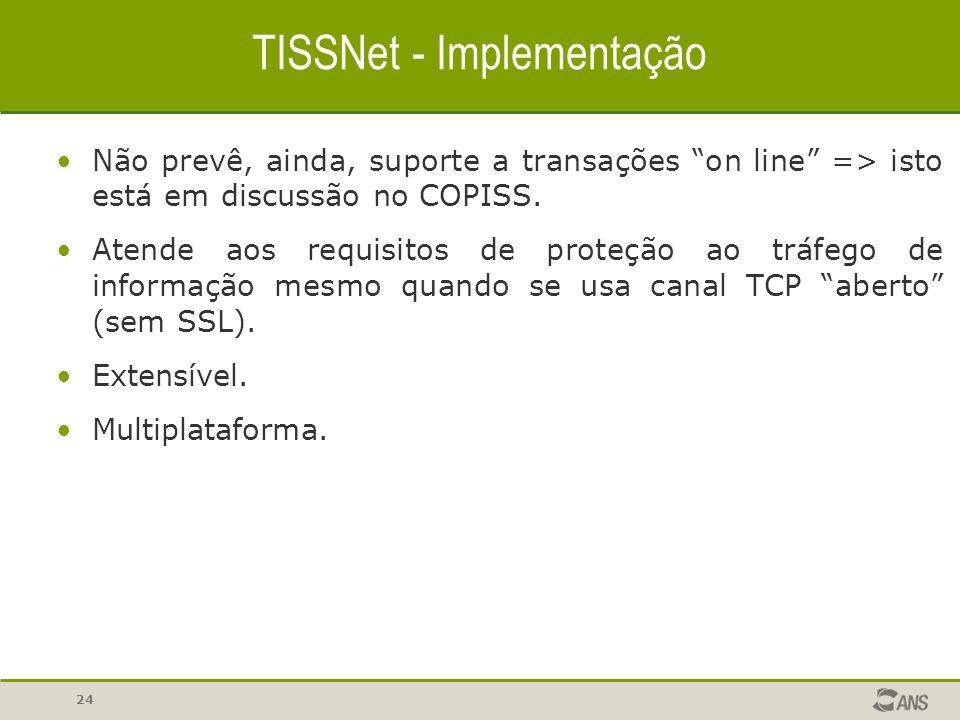 """24 TISSNet - Implementação Não prevê, ainda, suporte a transações """"on line"""" => isto está em discussão no COPISS. Atende aos requisitos de proteção ao"""