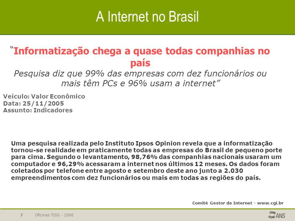 """Oficinas TISS - 20067 A Internet no Brasil """"Informatização chega a quase todas companhias no país Pesquisa diz que 99% das empresas com dez funcionári"""