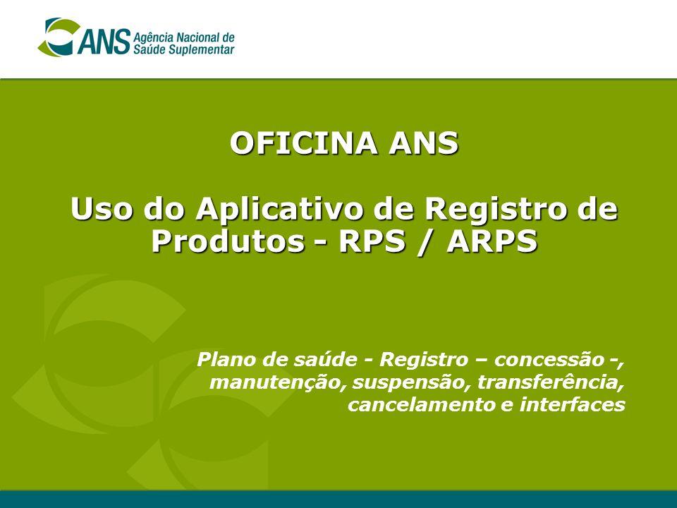 Plano de saúde - Registro – concessão -, manutenção, suspensão, transferência, cancelamento e interfaces OFICINA ANS Uso do Aplicativo de Registro de