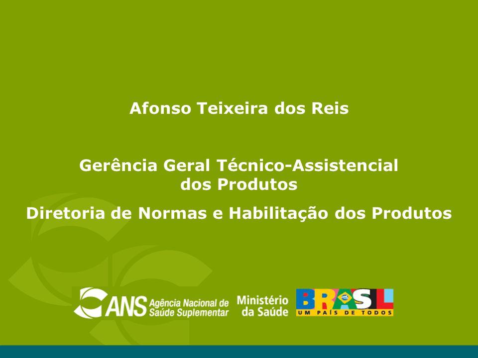 Afonso Teixeira dos Reis Gerência Geral Técnico-Assistencial dos Produtos Diretoria de Normas e Habilitação dos Produtos