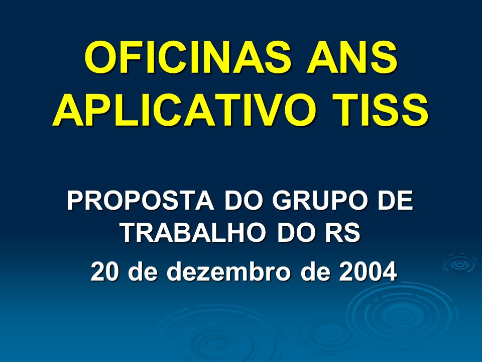 OFICINAS ANS APLICATIVO TISS PROPOSTA DO GRUPO DE TRABALHO DO RS 20 de dezembro de 2004 20 de dezembro de 2004