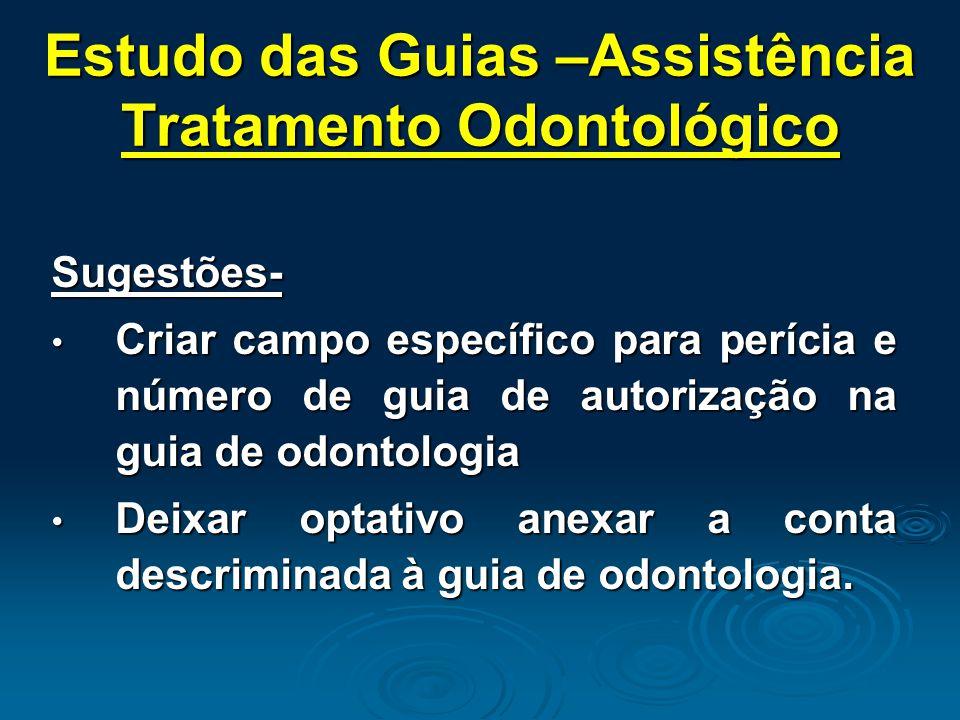 Estudo das Guias –Assistência Tratamento Odontológico Sugestões- Criar campo específico para perícia e número de guia de autorização na guia de odonto