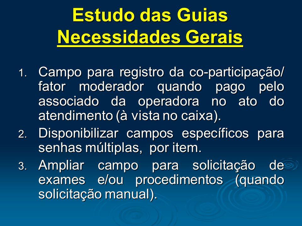 Estudo das Guias Necessidades Gerais 1. Campo para registro da co-participação/ fator moderador quando pago pelo associado da operadora no ato do aten