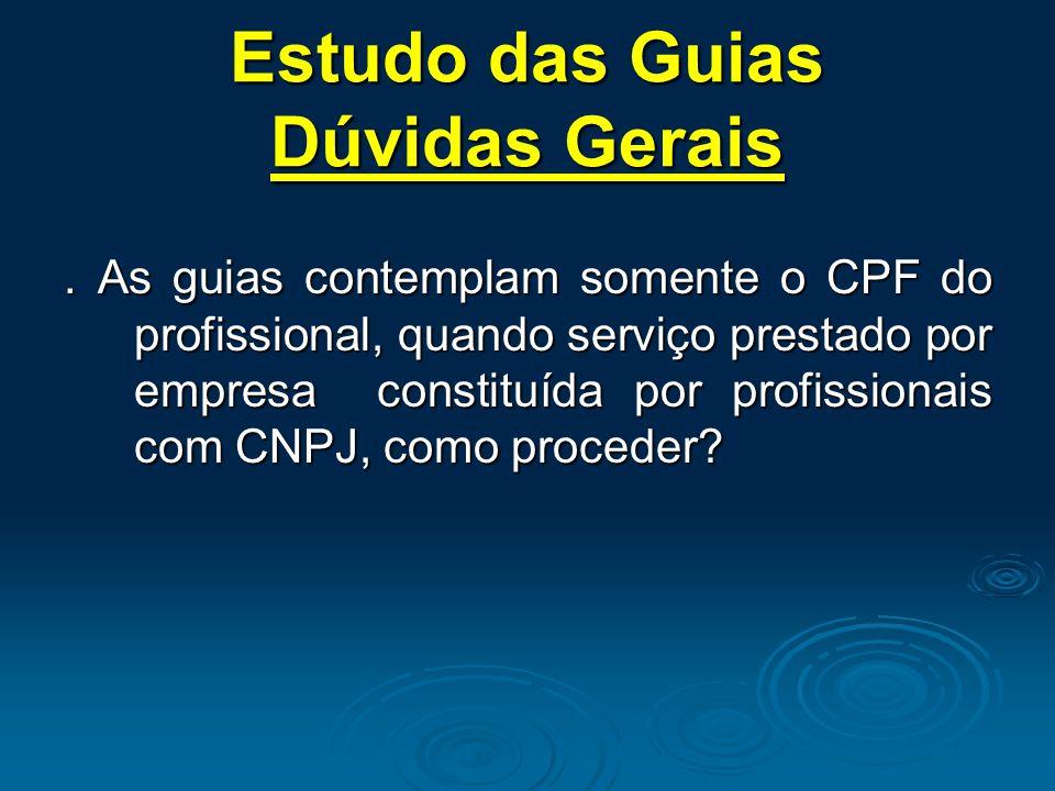 Estudo das Guias Dúvidas Gerais. As guias contemplam somente o CPF do profissional, quando serviço prestado por empresa constituída por profissionais