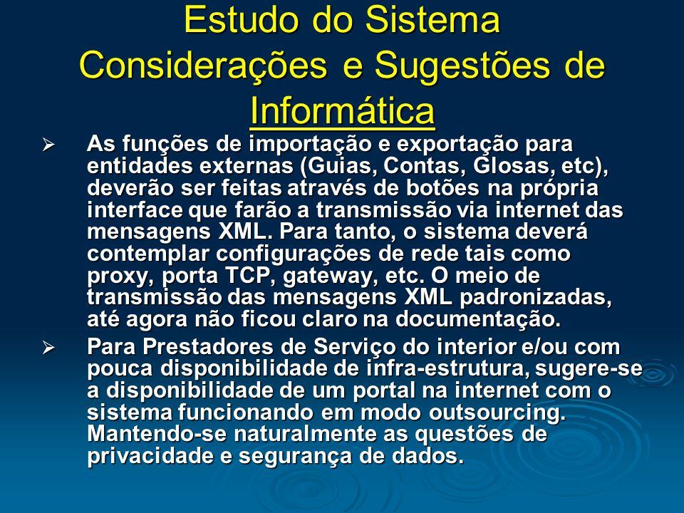 Estudo do Sistema Considerações e Sugestões de Informática  As funções de importação e exportação para entidades externas (Guias, Contas, Glosas, etc