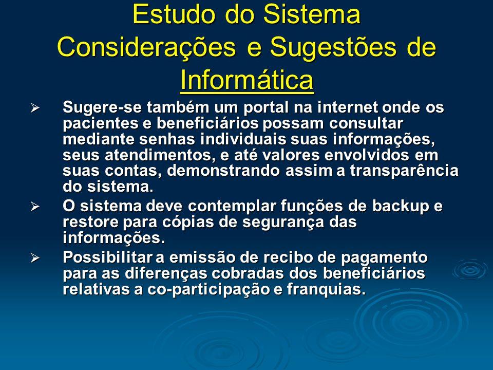 Estudo do Sistema Considerações e Sugestões de Informática  Sugere-se também um portal na internet onde os pacientes e beneficiários possam consultar