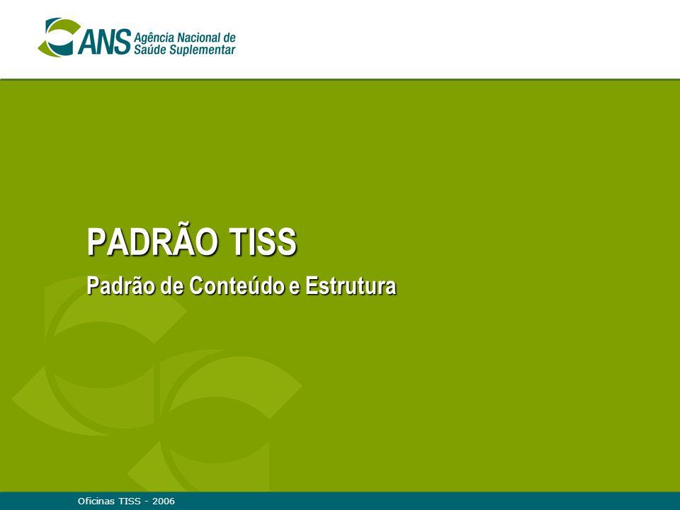Oficinas TISS - 2006 PADRÃO TISS Padrão de Conteúdo e Estrutura