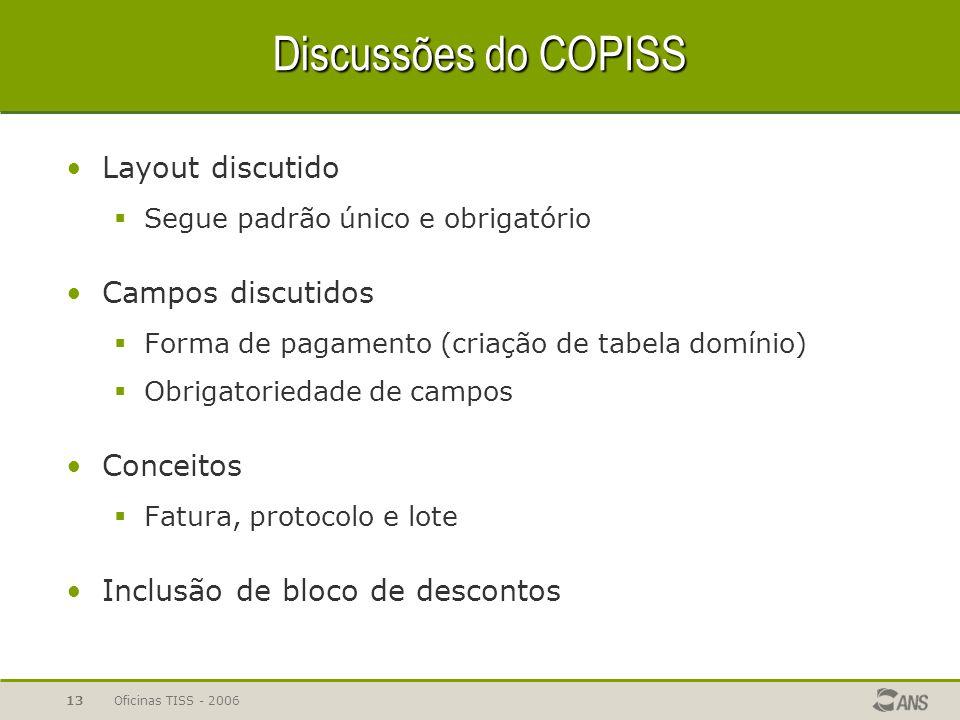 Oficinas TISS - 200613 Discussões do COPISS Layout discutido  Segue padrão único e obrigatório Campos discutidos  Forma de pagamento (criação de tab