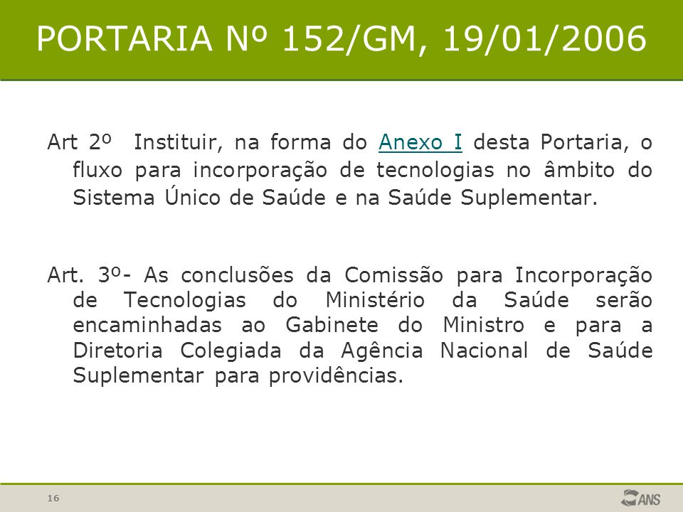 16 PORTARIA Nº 152/GM, 19/01/2006 Art 2º Instituir, na forma do Anexo I desta Portaria, o fluxo para incorporação de tecnologias no âmbito do Sistema