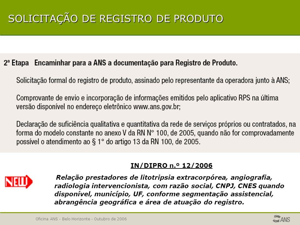Oficina ANS - Belo Horizonte - Outubro de 2006 SOLICITAÇÃO DE REGISTRO DE PRODUTO 1ª ETAPA – Registro Eletrônico 2ª ETAPA – Documentação 2ª ETAPA – Documentação IMPORTANTE – Prazos Acompanhamento da Solicitação de Registro Solicitação de Registro desnecessária Solicitação de Registro necessária Cancelamento da Solicitação de Registro