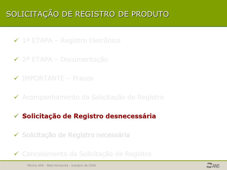 Oficina ANS - Belo Horizonte - Outubro de 2006 ACOMPANHAMENTO WEB MOTIVOS DE PENDÊNCIA SOLICITAÇÕES CANCELADAS DEFERIMENTO INDEFERIMENTO COMPATIBILIZAÇÕES: REFERÊNCIA PARA O TIPO DE CONTRATAÇÃO PLANO EM PRÉ-PAGAMENTO PARA PRODUTO ODONTOLÓGICO MISTO RELATÓRIO DE DADOS DO PRODUTO CERTIDÕES
