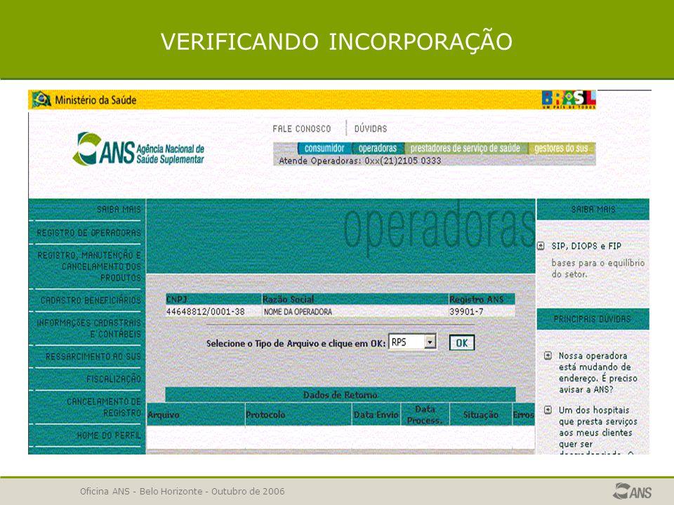 Oficina ANS - Belo Horizonte - Outubro de 2006 VERIFICAÇÃO DE INCORPORAÇÃO DE DADOS Nesta opção o usuário poderá verificar a situação da incorporação do arquivo ao banco de dados da ANS