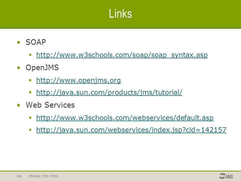 Oficinas TISS 200614 Links SOAP  http://www.w3schools.com/soap/soap_syntax.asp http://www.w3schools.com/soap/soap_syntax.asp OpenJMS  http://www.ope