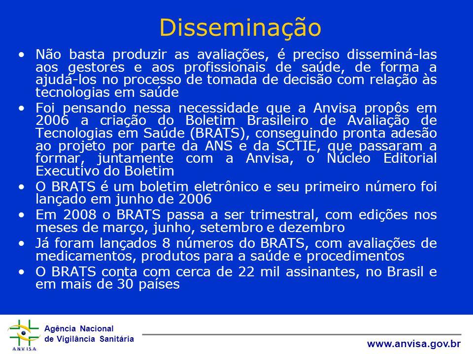 Agência Nacional de Vigilância Sanitária www.anvisa.gov.br Disseminação Não basta produzir as avaliações, é preciso disseminá-las aos gestores e aos p