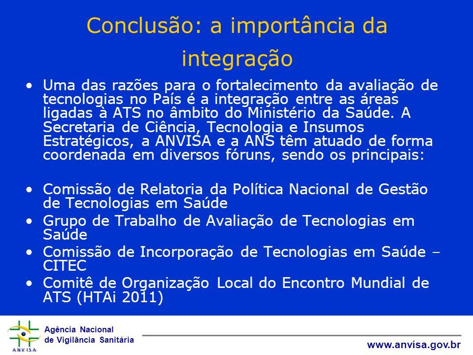 Agência Nacional de Vigilância Sanitária www.anvisa.gov.br Conclusão: a importância da integração Uma das razões para o fortalecimento da avaliação de