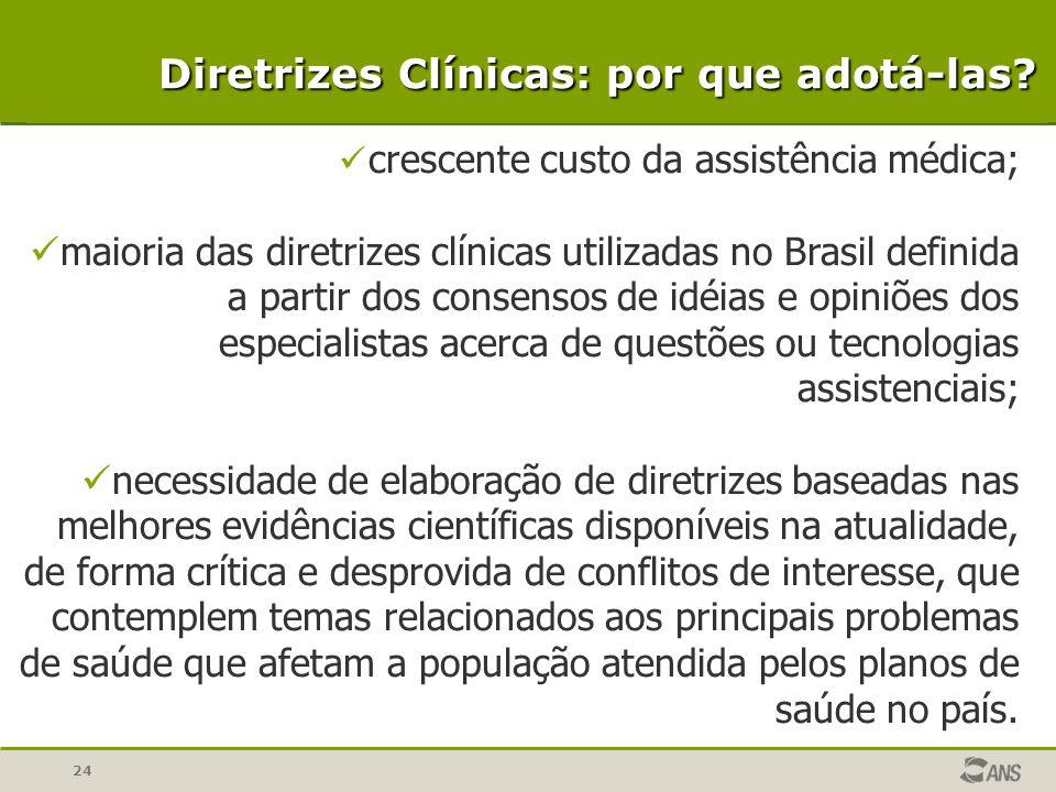 24 crescente custo da assistência médica; maioria das diretrizes clínicas utilizadas no Brasil definida a partir dos consensos de idéias e opiniões do