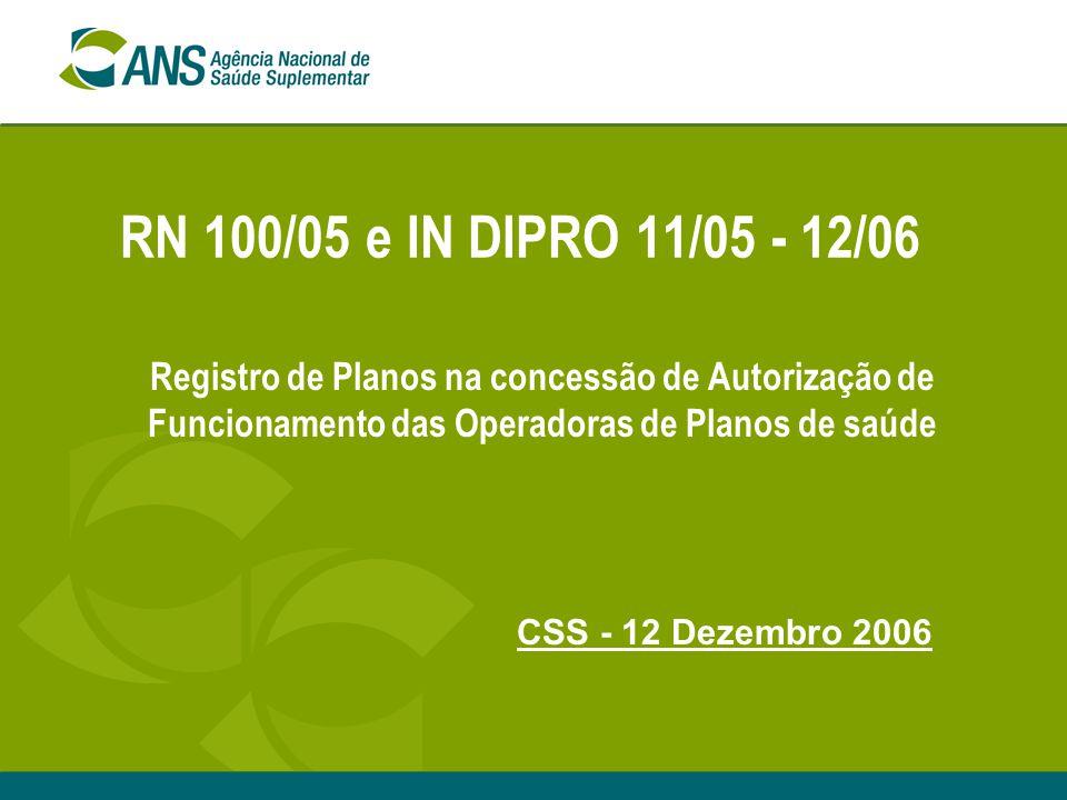 RN 100/05 e IN DIPRO 11/05 - 12/06 Registro de Planos na concessão de Autorização de Funcionamento das Operadoras de Planos de saúde CSS - 12 Dezembro