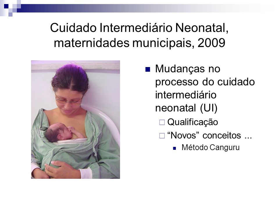 Cuidado Intermediário Neonatal, maternidades municipais, 2009 Mudanças no processo do cuidado intermediário neonatal (UI)  Qualificação  Novos conceitos...