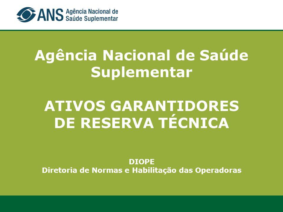 Agência Nacional de Saúde Suplementar ATIVOS GARANTIDORES DE RESERVA TÉCNICA DIOPE Diretoria de Normas e Habilitação das Operadoras
