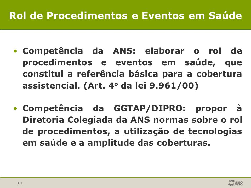 10 Competência da ANS: elaborar o rol de procedimentos e eventos em saúde, que constitui a referência básica para a cobertura assistencial. (Art. 4 o