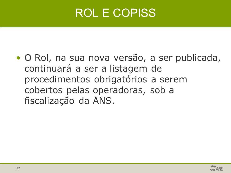 ROL E COPISS O Rol, na sua nova versão, a ser publicada, continuará a ser a listagem de procedimentos obrigatórios a serem cobertos pelas operadoras,