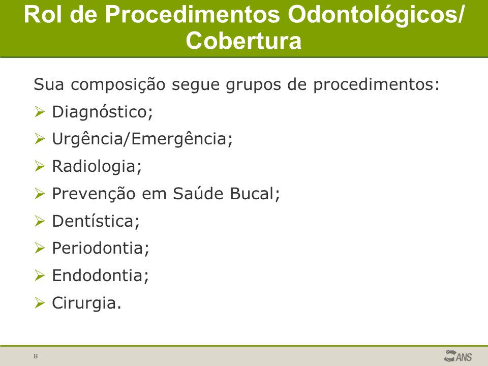 8 Rol de Procedimentos Odontológicos/ Cobertura Sua composição segue grupos de procedimentos: ØDiagnóstico; ØUrgência/Emergência; ØRadiologia; ØPreven