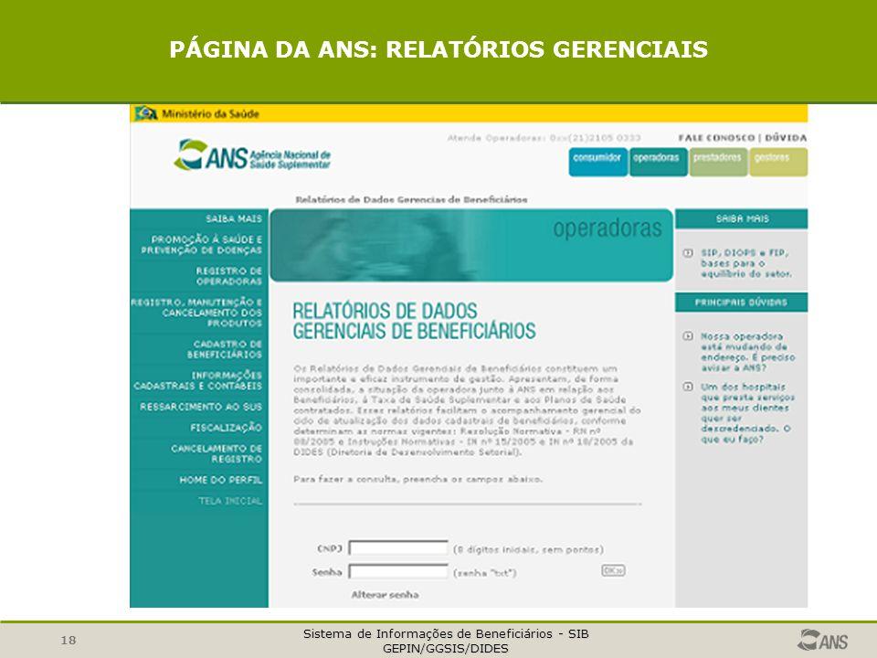 Sistema de Informações de Beneficiários - SIB GEPIN/GGSIS/DIDES 18 PÁGINA DA ANS: RELATÓRIOS GERENCIAIS