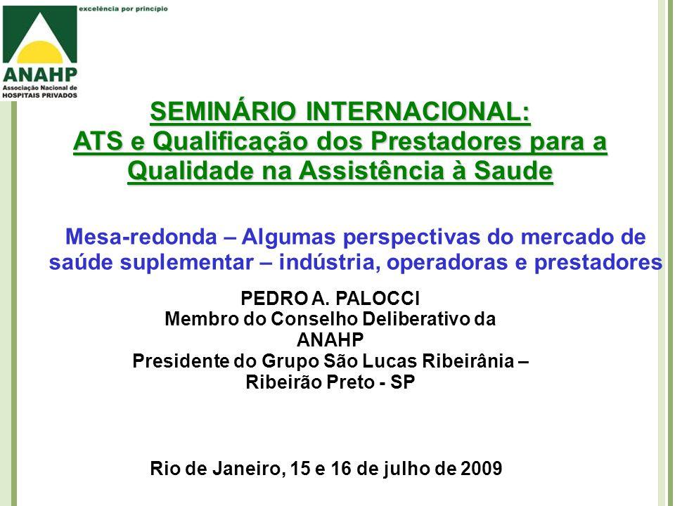 SEMINÁRIO INTERNACIONAL: ATS e Qualificação dos Prestadores para a Qualidade na Assistência à Saude Mesa-redonda – Algumas perspectivas do mercado de saúde suplementar – indústria, operadoras e prestadores PEDRO A.