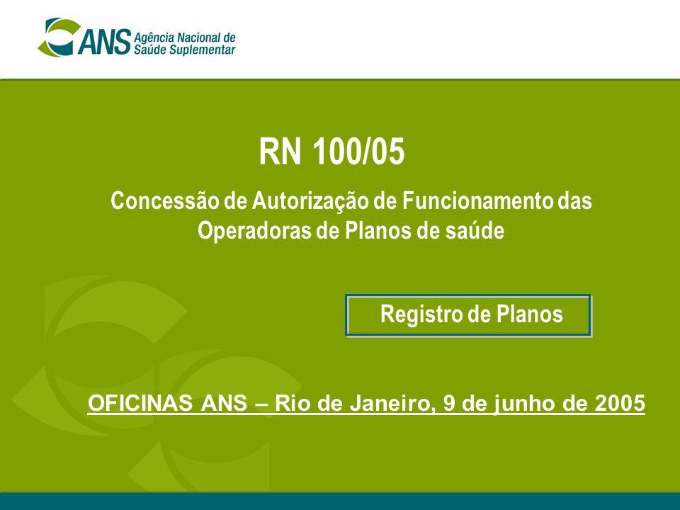 RN 100/05 Concessão de Autorização de Funcionamento das Operadoras de Planos de saúde Registro de Planos OFICINAS ANS – Rio de Janeiro, 9 de junho de 2005