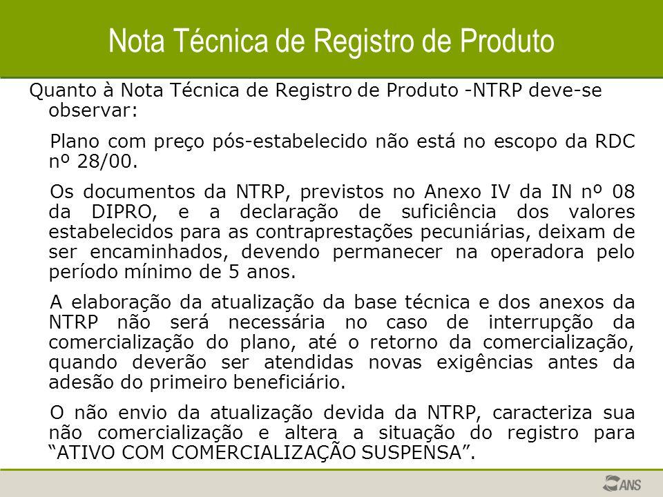 Nota Técnica de Registro de Produto Quanto à Nota Técnica de Registro de Produto -NTRP deve-se observar: Plano com preço pós-estabelecido não está no escopo da RDC nº 28/00.