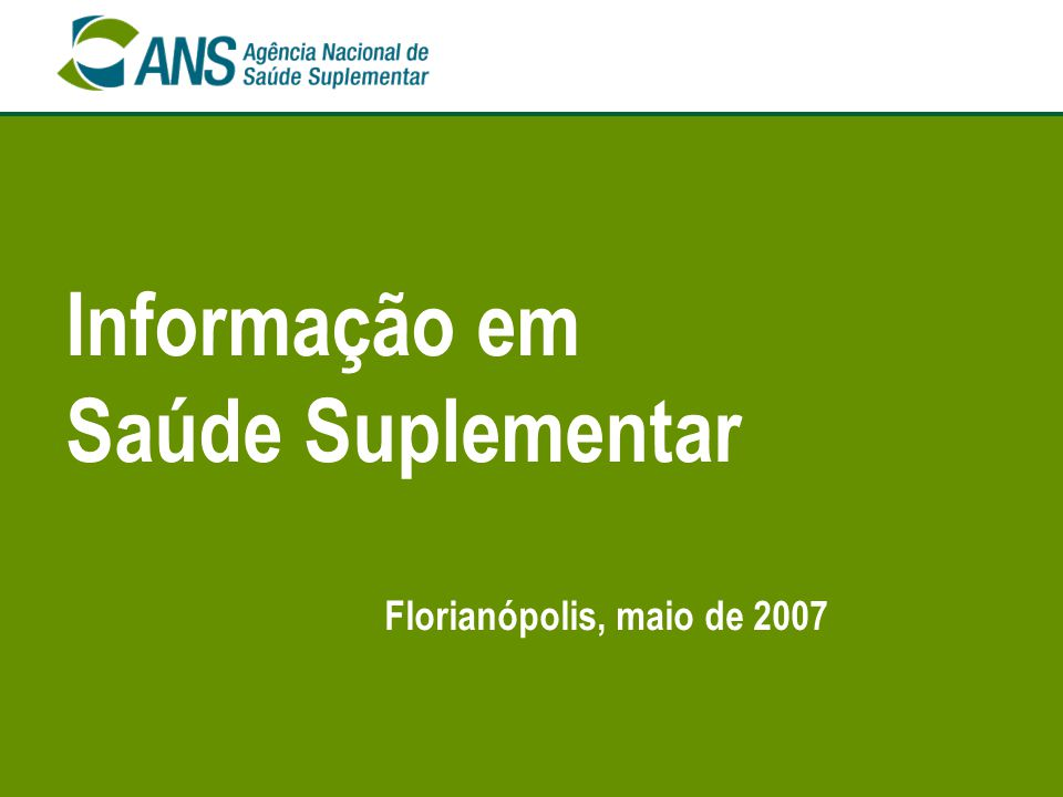 Informação em Saúde Suplementar Florianópolis, maio de 2007