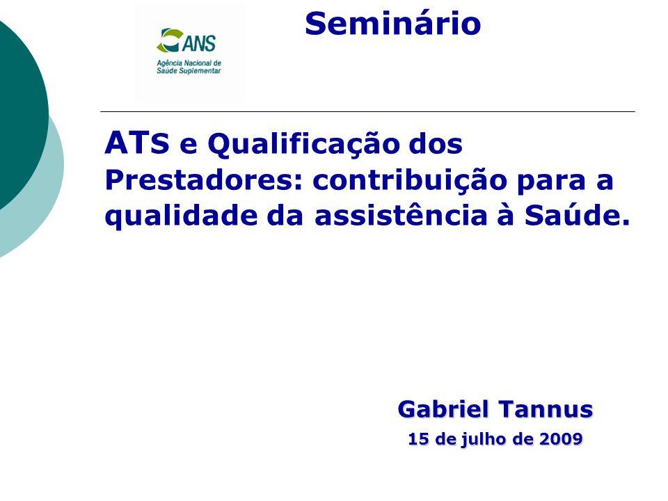 Seminário AT S e Qualificação dos Prestadores: contribuição para a qualidade da assistência à Saúde. Gabriel Tannus 15 de julho de 2009