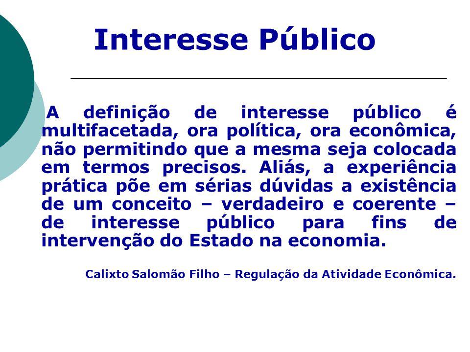 A definição de interesse público é multifacetada, ora política, ora econômica, não permitindo que a mesma seja colocada em termos precisos. Aliás, a e