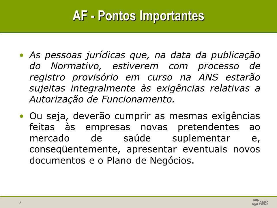 7 AF - Pontos Importantes As pessoas jurídicas que, na data da publicação do Normativo, estiverem com processo de registro provisório em curso na ANS